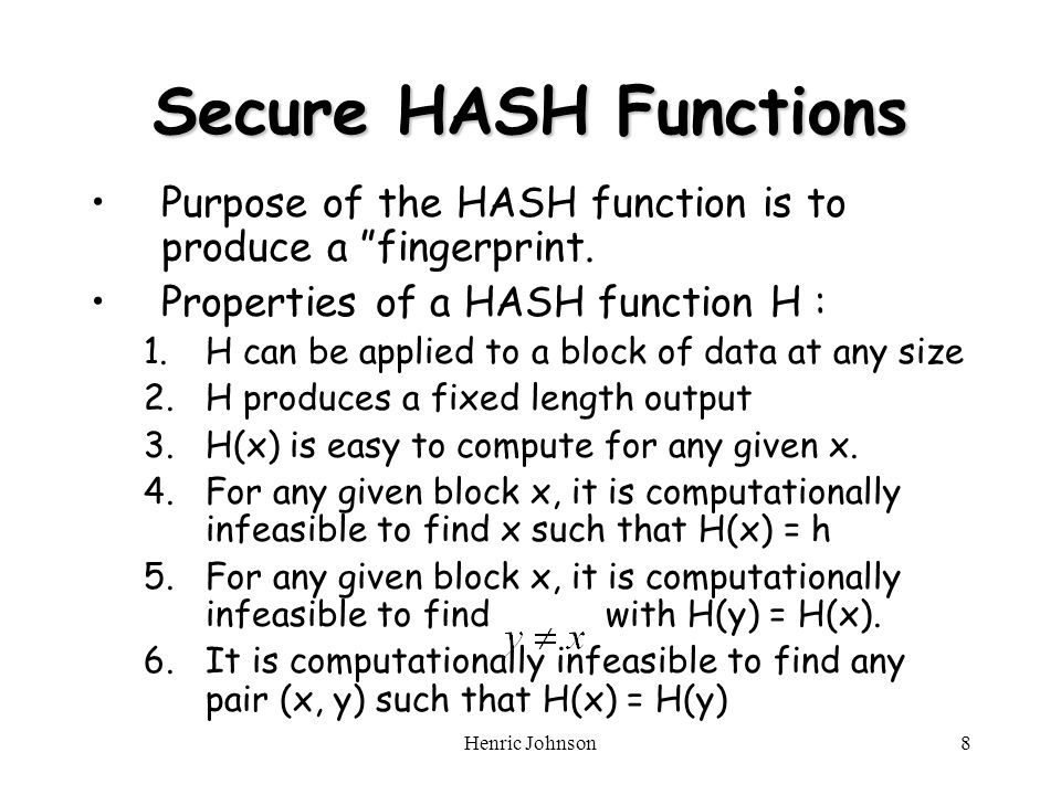 Henric Johnson8 Secure HASH Functions Purpose of the HASH function is to produce a fingerprint.