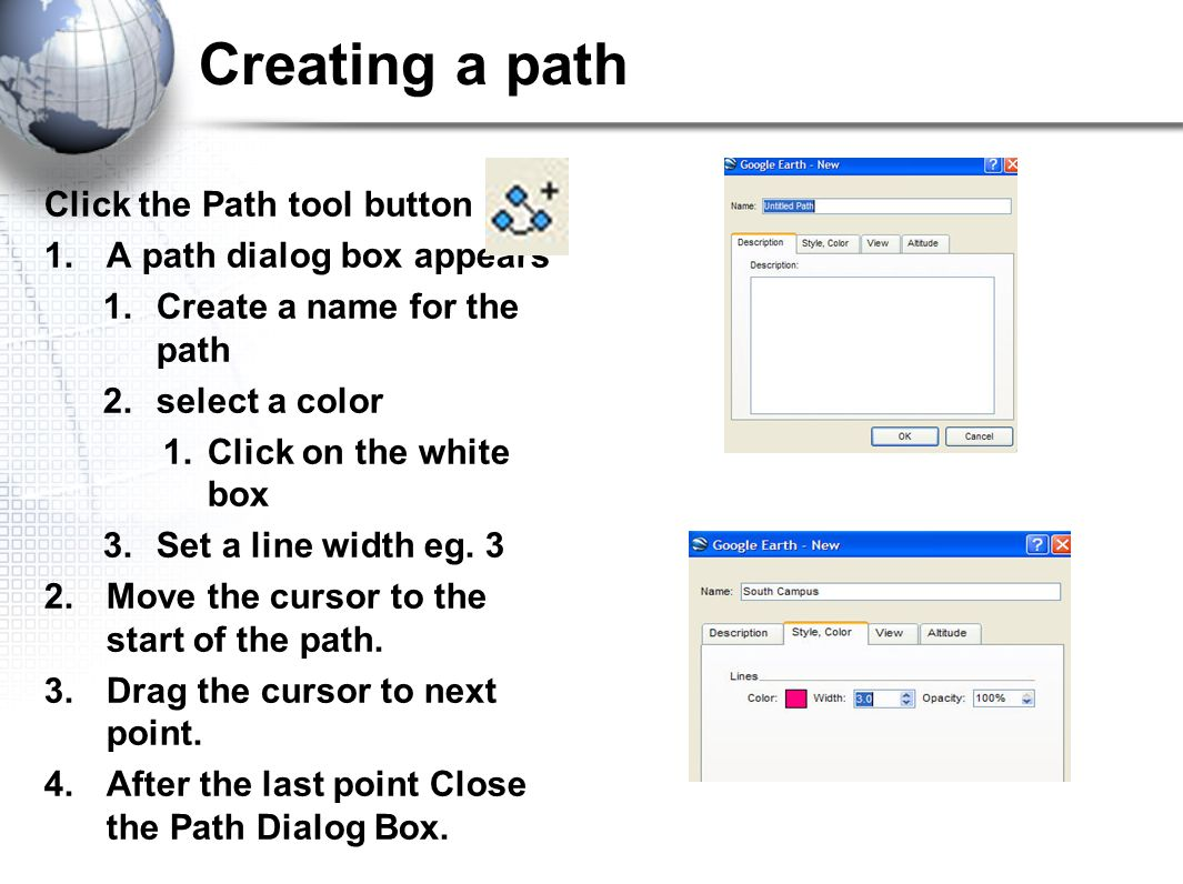 Creating a path Click the Path tool button 1.A path dialog box appears 1.Create a name for the path 2.select a color 1.Click on the white box 3.Set a line width eg.