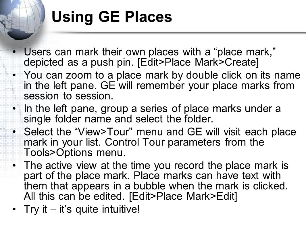 Using GE Places Users can mark their own places with a place mark, depicted as a push pin.