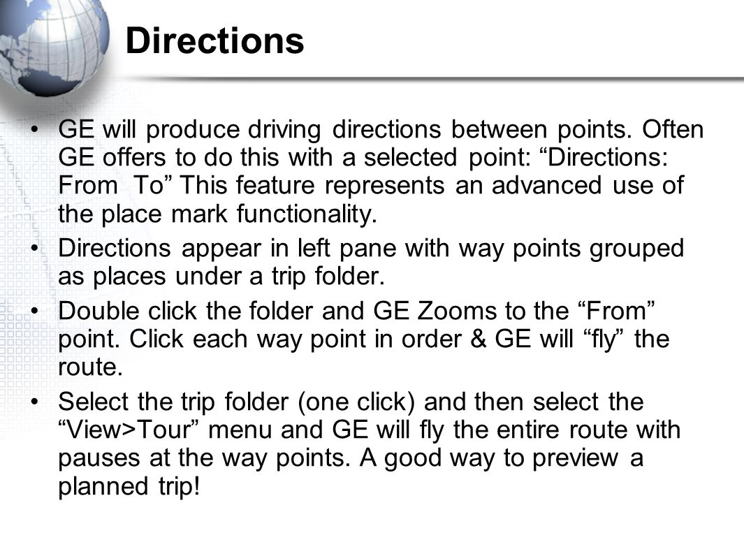 Directions GE will produce driving directions between points.