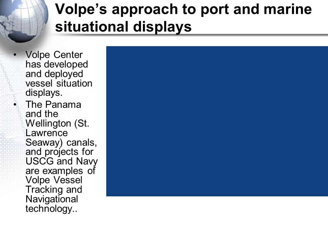 Volpe's approach to port and marine situational displays Volpe Center has developed and deployed vessel situation displays.