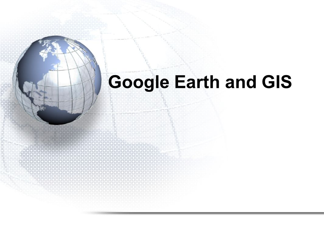 Google Earth and GIS