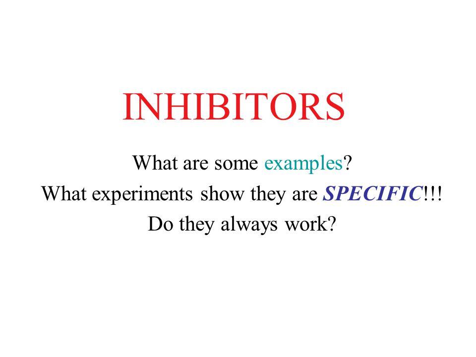 Inhibitors What Are Some Examples What Experiments Show They Are