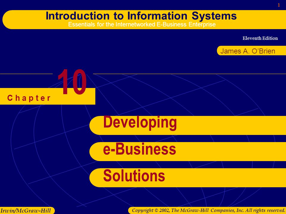 Eleventh Edition 1 Introduction to Information Systems Essentials for the Internetworked E-Business Enterprise Irwin/McGraw-Hill Copyright © 2002, The McGraw-Hill Companies, Inc.