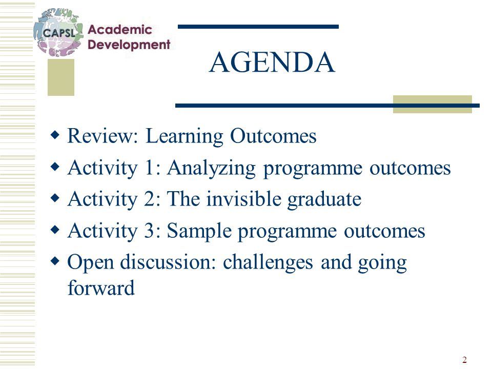 2 AGENDA  Review: Learning Outcomes  Activity 1: Analyzing programme outcomes  Activity 2: The invisible graduate  Activity 3: Sample programme outcomes  Open discussion: challenges and going forward