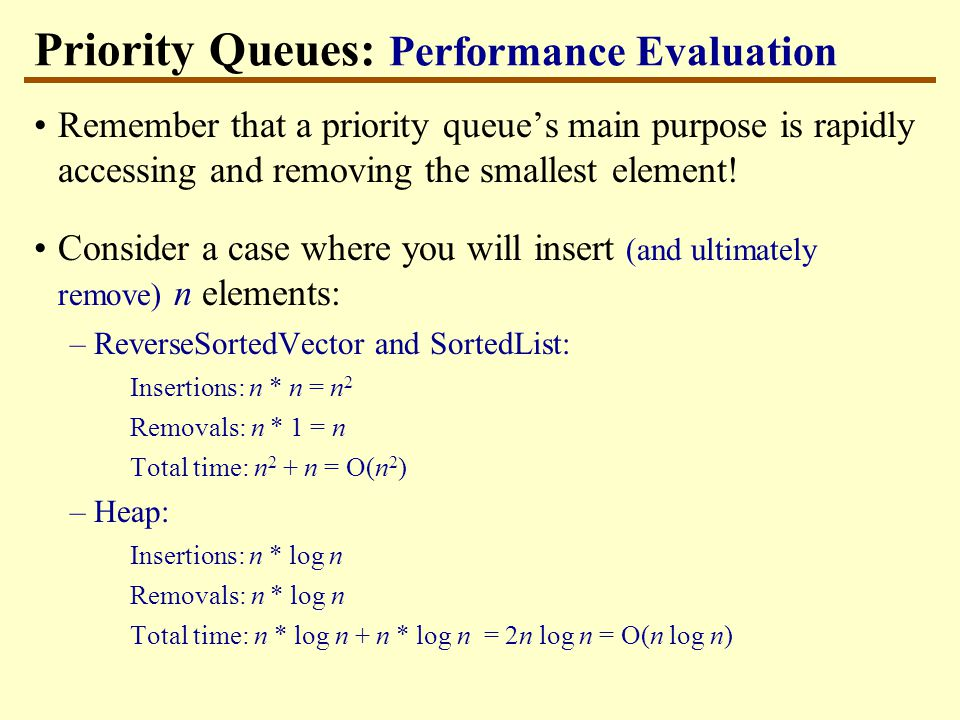 Priority Queues: Performance Evaluation Remember that a priority queue's main purpose is rapidly accessing and removing the smallest element.