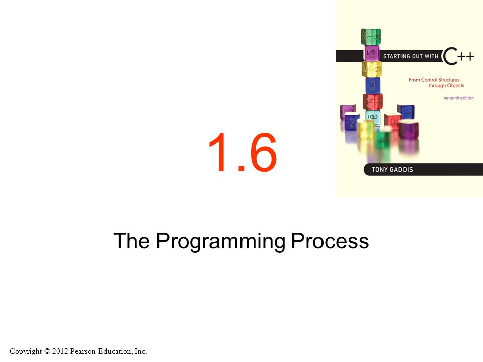 Copyright © 2012 Pearson Education, Inc. 1.6 The Programming Process
