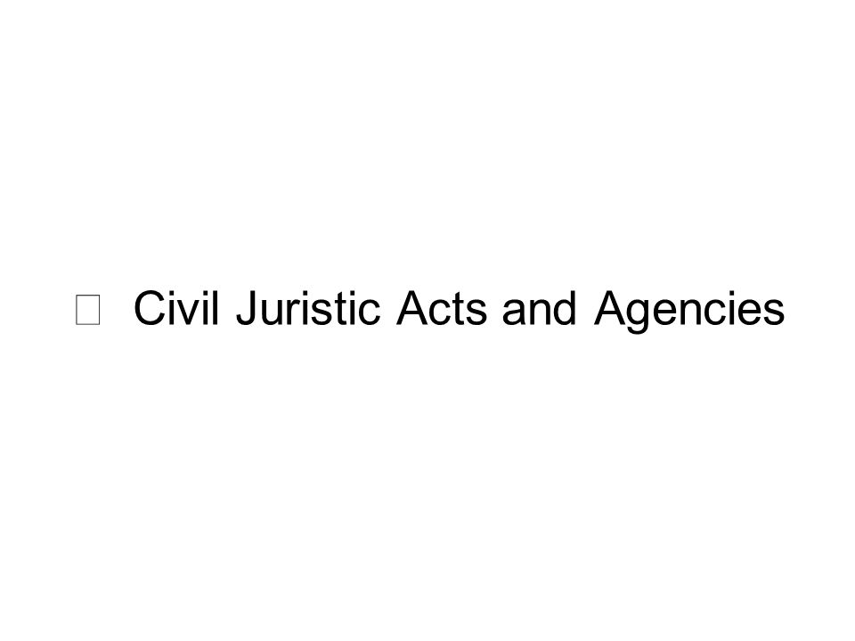 Ⅲ Civil Juristic Acts and Agencies