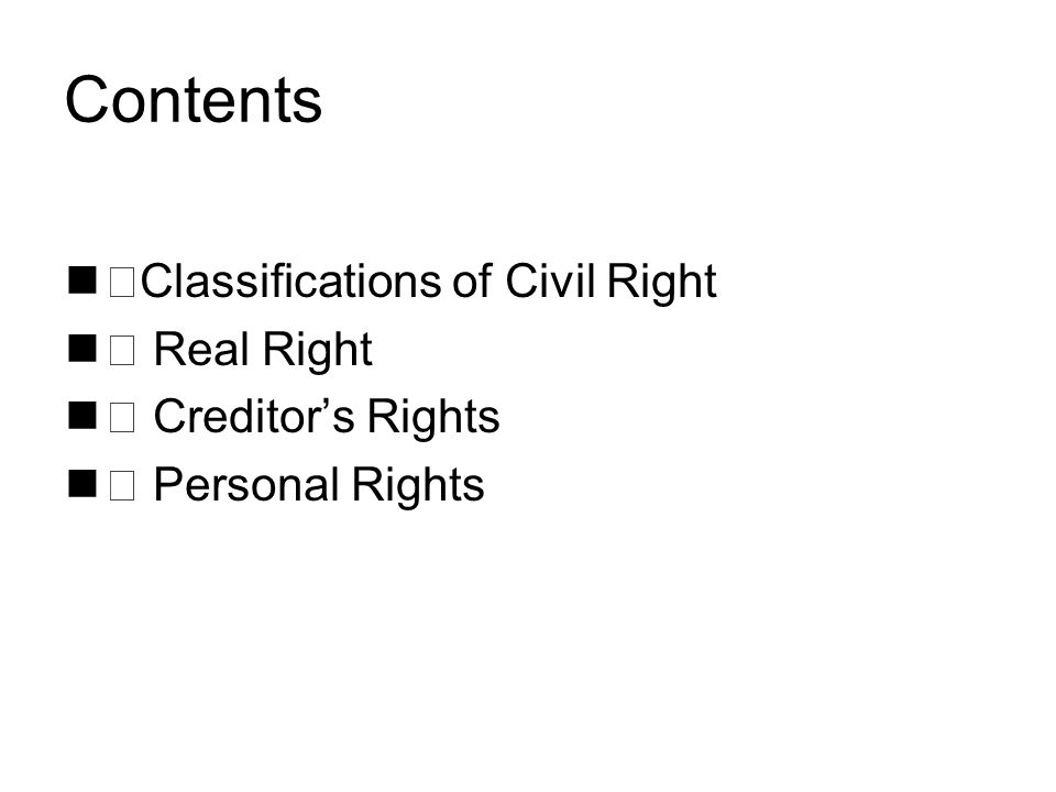 Contents ⅰ Classifications of Civil Right ⅱ Real Right ⅲ Creditor's Rights ⅳ Personal Rights