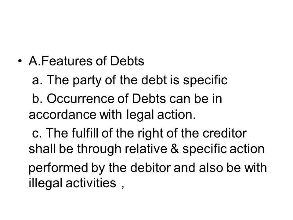 A.Features of Debts a. The party of the debt is specific b.