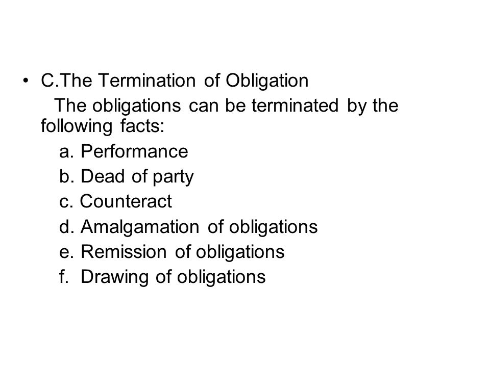 C.The Termination of Obligation The obligations can be terminated by the following facts: a.
