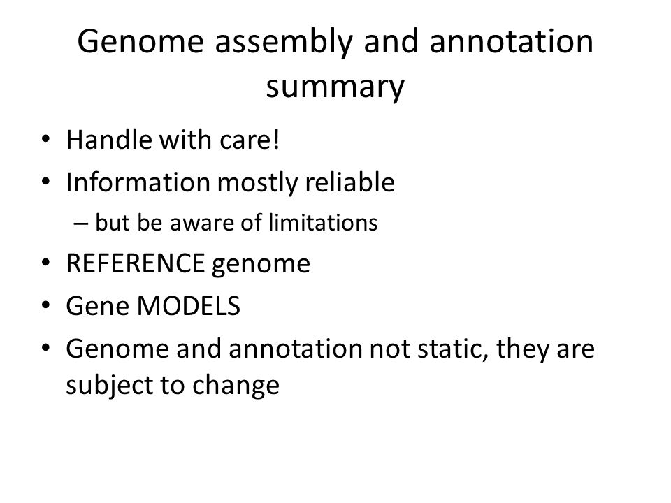Genome assembly and annotation summary Handle with care.