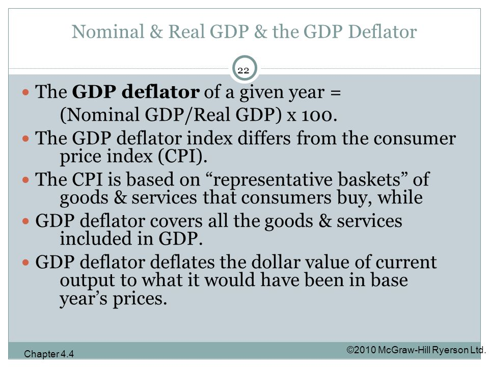 Nominal & Real GDP & the GDP Deflator The GDP deflator of a given year = (Nominal GDP/Real GDP) x 100.