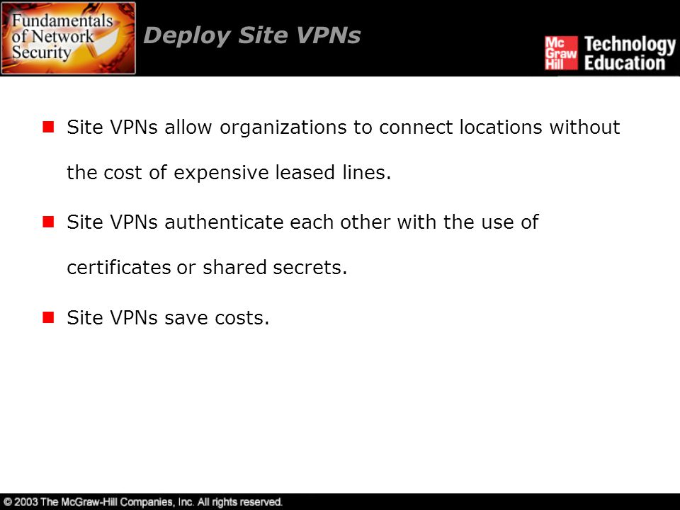 Deploy Site VPNs Site VPNs allow organizations to connect locations without the cost of expensive leased lines.