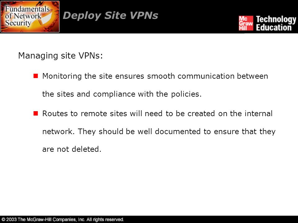 Deploy Site VPNs Managing site VPNs: Monitoring the site ensures smooth communication between the sites and compliance with the policies.
