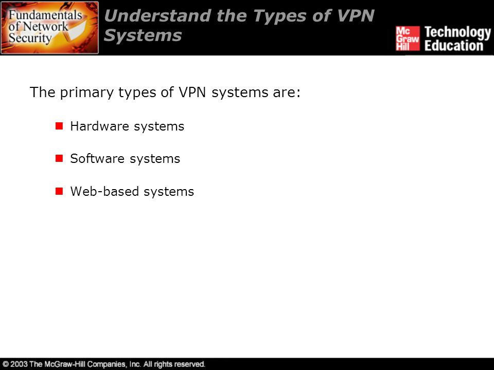 Understand the Types of VPN Systems The primary types of VPN systems are: Hardware systems Software systems Web-based systems