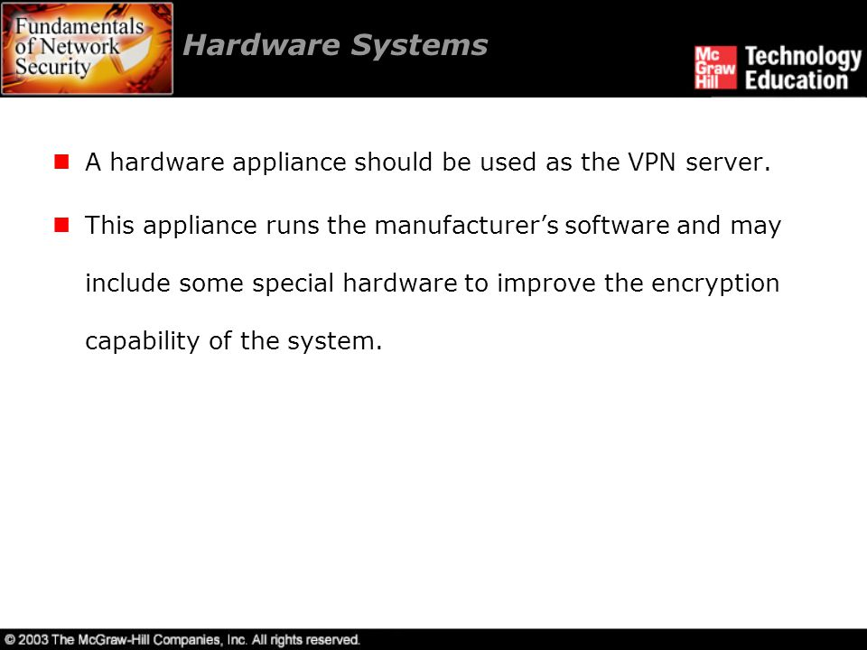 Hardware Systems A hardware appliance should be used as the VPN server.