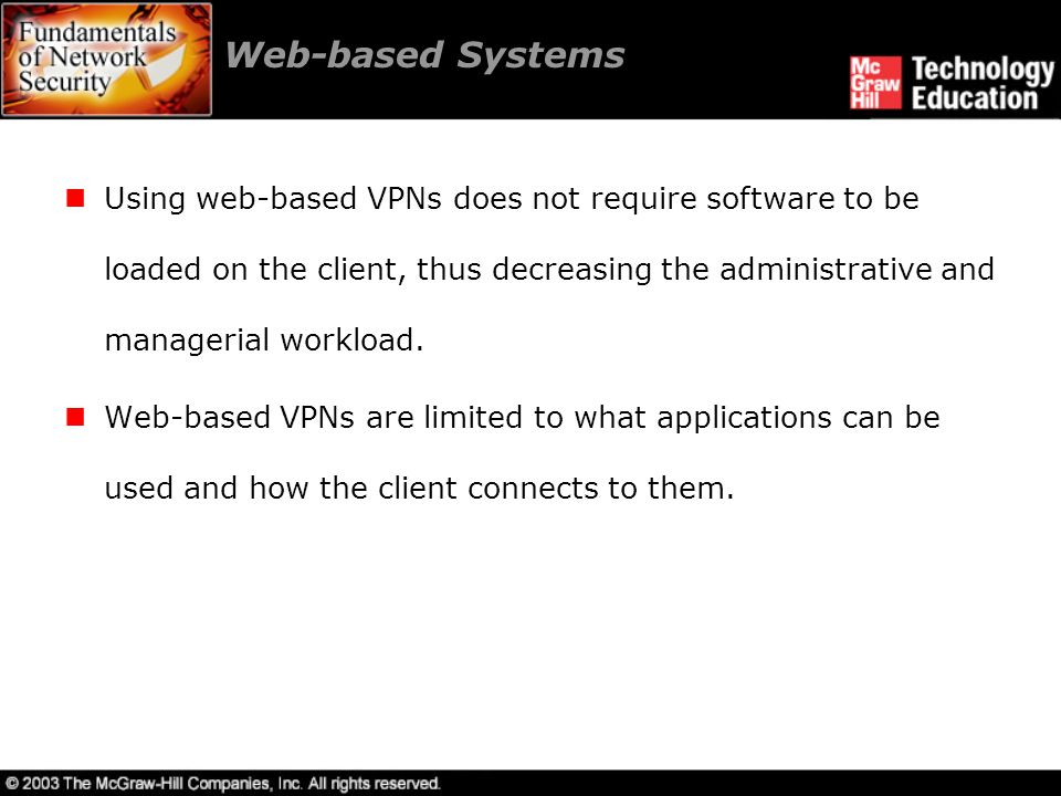 Web-based Systems Using web-based VPNs does not require software to be loaded on the client, thus decreasing the administrative and managerial workload.