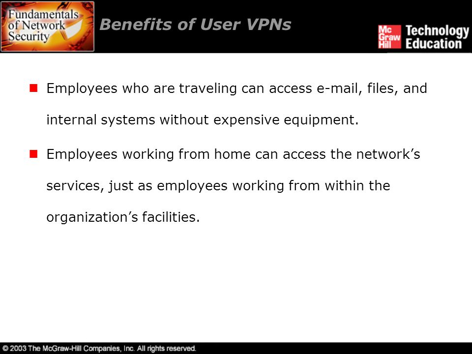 Benefits of User VPNs Employees who are traveling can access  , files, and internal systems without expensive equipment.