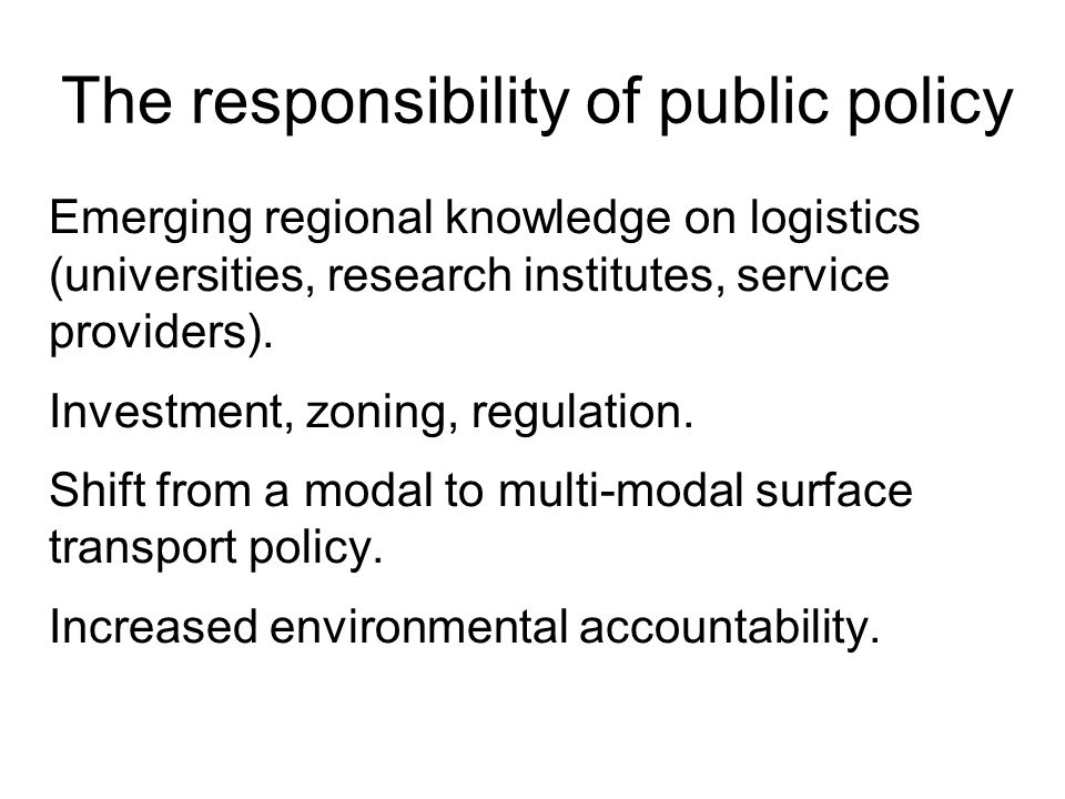 The responsibility of public policy Emerging regional knowledge on logistics (universities, research institutes, service providers).