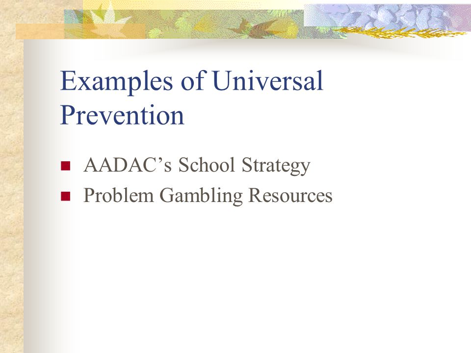 Examples of Universal Prevention AADAC's School Strategy Problem Gambling Resources
