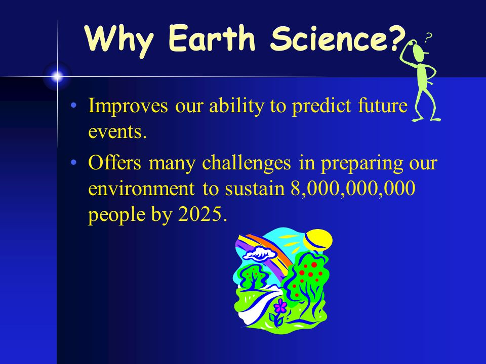 Why Earth Science. Improves our ability to predict future events.