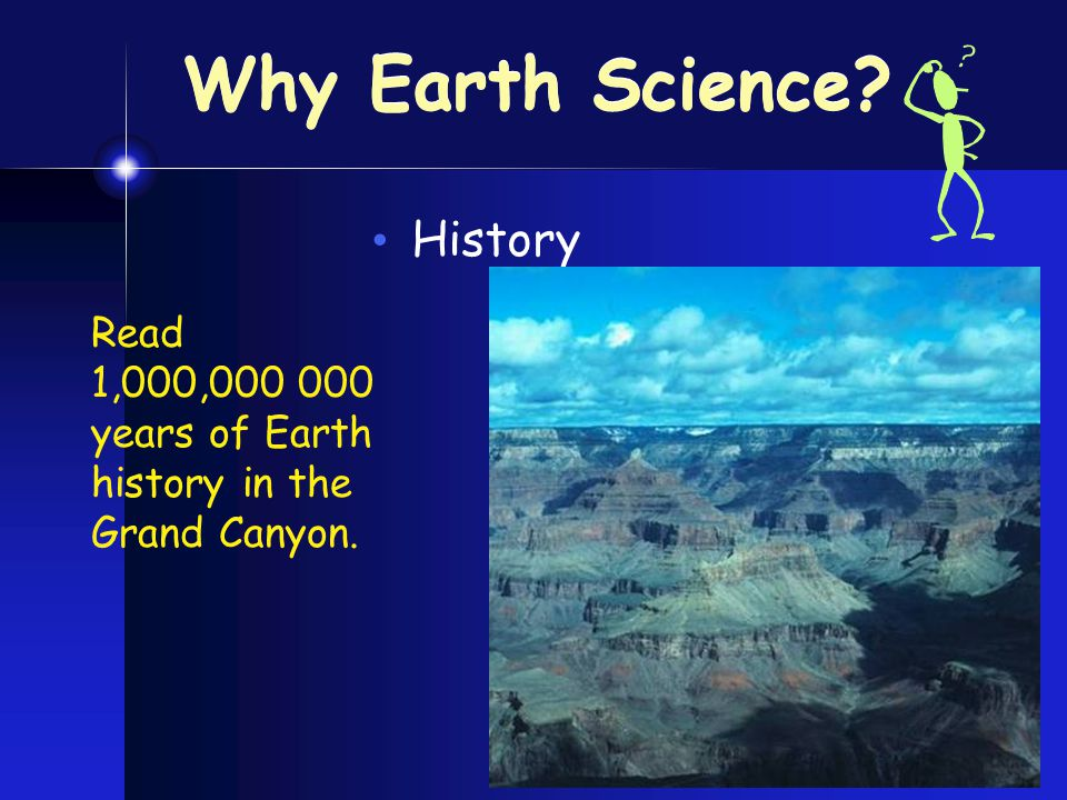 Why Earth Science History Read 1,000, years of Earth history in the Grand Canyon.