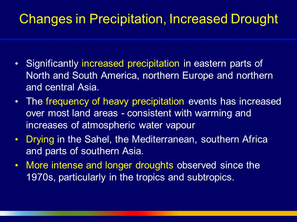 Changes in Precipitation, Increased Drought Significantly increased precipitation in eastern parts of North and South America, northern Europe and northern and central Asia.