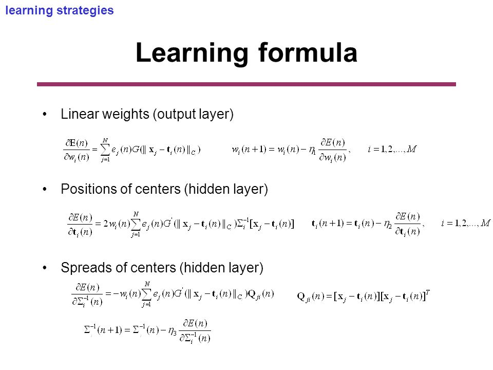 Learning formula learning strategies Linear weights (output layer) Positions of centers (hidden layer) Spreads of centers (hidden layer)