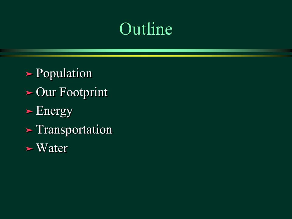 Outline ä Population ä Our Footprint ä Energy ä Transportation ä Water ä Population ä Our Footprint ä Energy ä Transportation ä Water