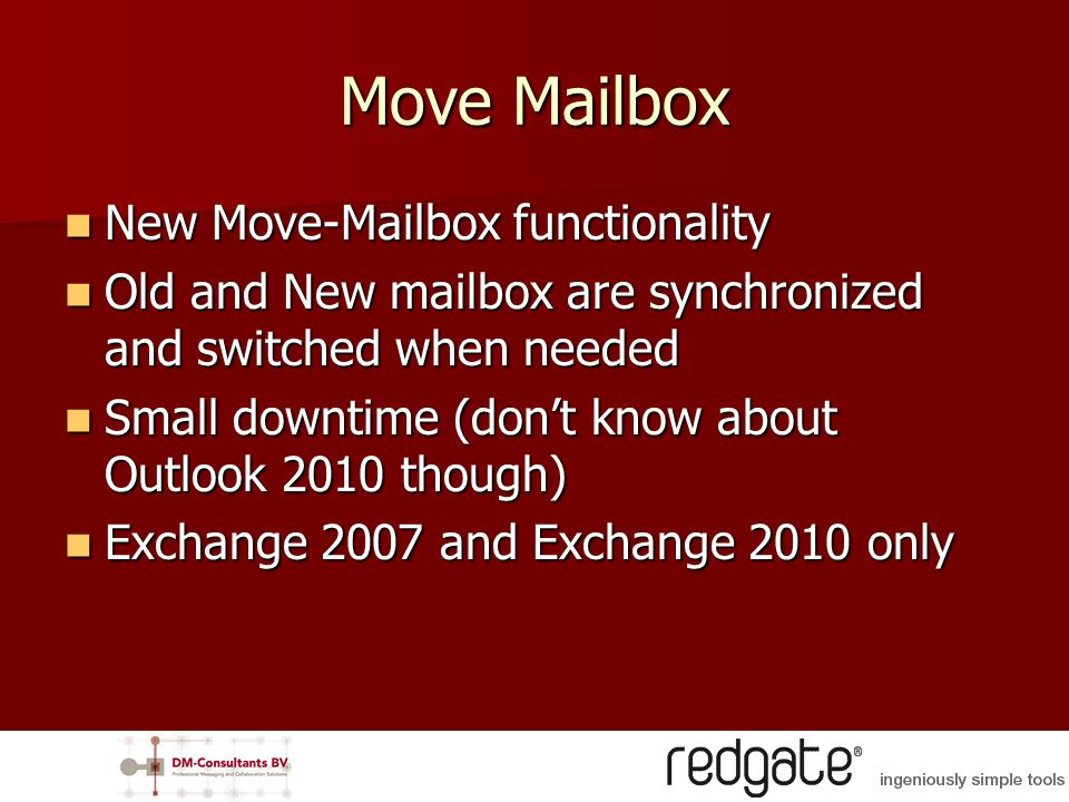 Move Mailbox New Mov box functionality New Mov box functionality Old and New mailbox are synchronized and switched when needed Old and New mailbox are synchronized and switched when needed Small downtime (don't know about Outlook 2010 though) Small downtime (don't know about Outlook 2010 though) Exchange 2007 and Exchange 2010 only Exchange 2007 and Exchange 2010 only