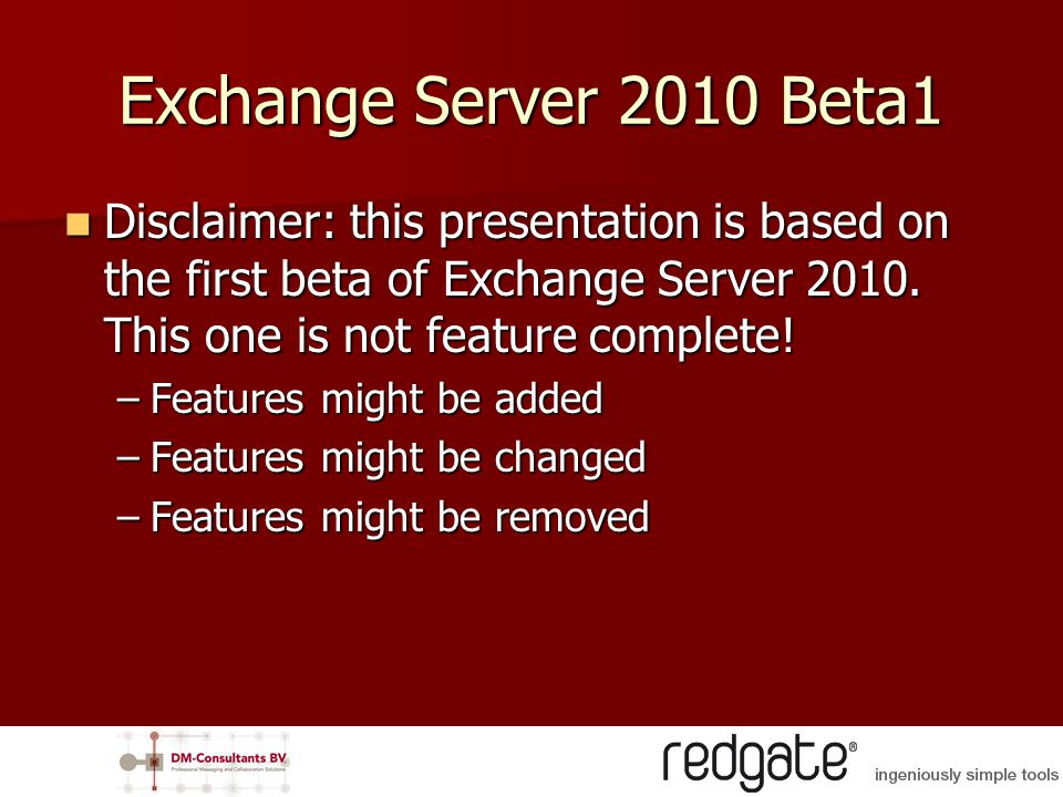 Exchange Server 2010 Beta1 Disclaimer: this presentation is based on the first beta of Exchange Server 2010.
