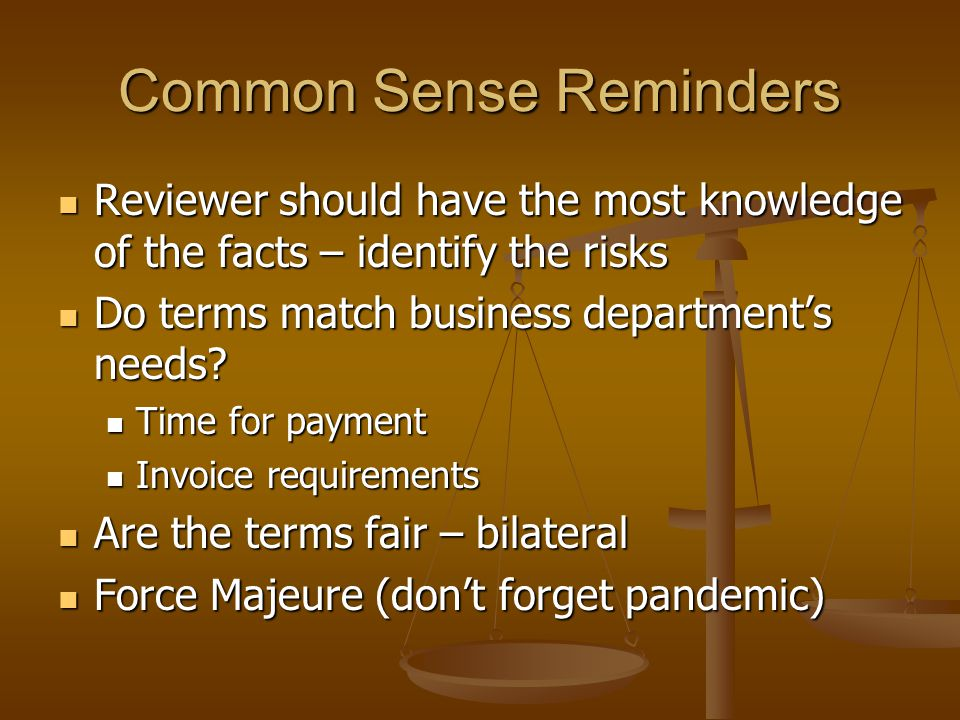 Common Sense Reminders Reviewer should have the most knowledge of the facts – identify the risks Reviewer should have the most knowledge of the facts – identify the risks Do terms match business department's needs.