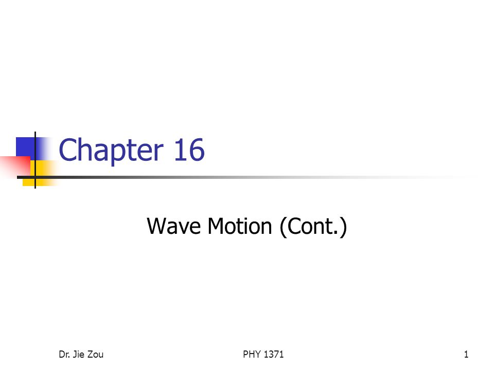 Dr. Jie ZouPHY Chapter 16 Wave Motion (Cont.)