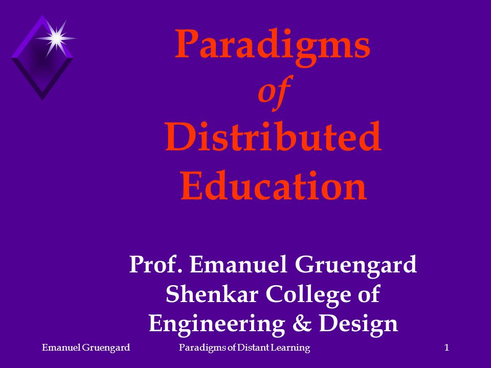Emanuel GruengardParadigms of Distant Learning1 Paradigms of Distributed Education Prof.