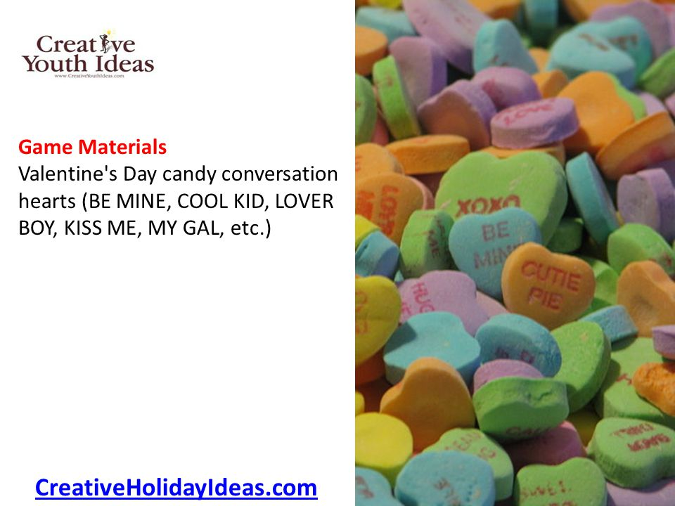 Game Materials Valentine s Day candy conversation hearts (BE MINE, COOL KID, LOVER BOY, KISS ME, MY GAL, etc.) CreativeHolidayIdeas.com