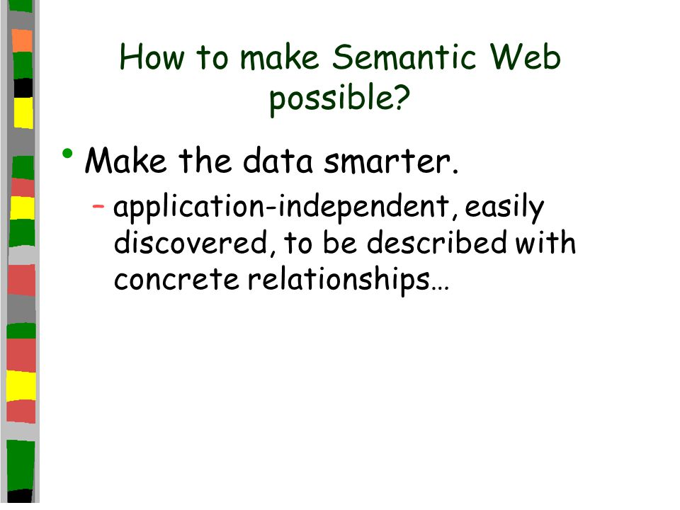 How to make Semantic Web possible. Make the data smarter.