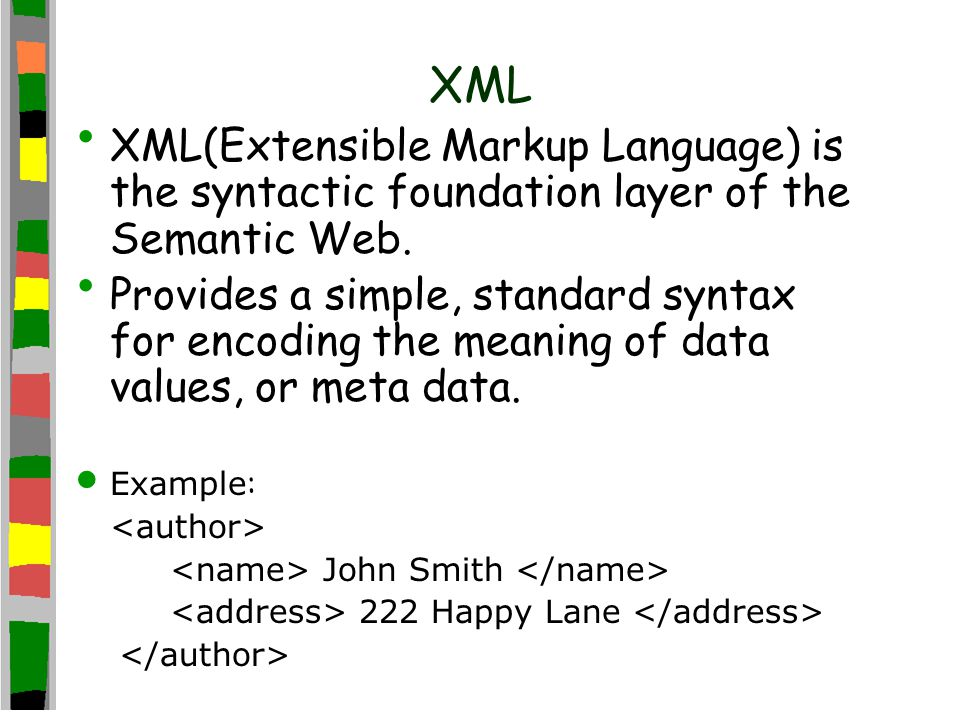 XML XML(Extensible Markup Language) is the syntactic foundation layer of the Semantic Web.