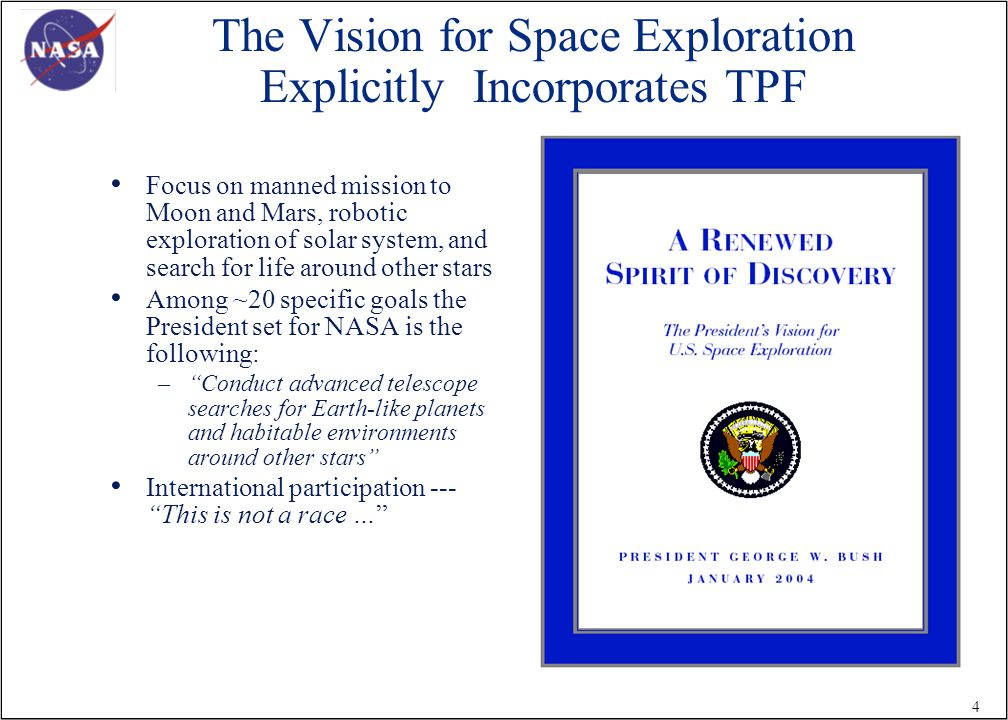4 The Vision for Space Exploration Explicitly Incorporates TPF Focus on manned mission to Moon and Mars, robotic exploration of solar system, and search for life around other stars Among ~20 specific goals the President set for NASA is the following: – Conduct advanced telescope searches for Earth-like planets and habitable environments around other stars International participation --- This is not a race …