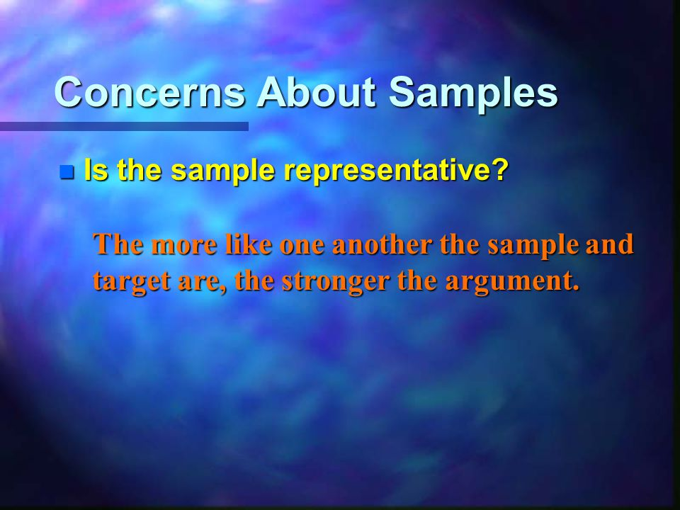 Concerns About Samples n Is the sample representative.