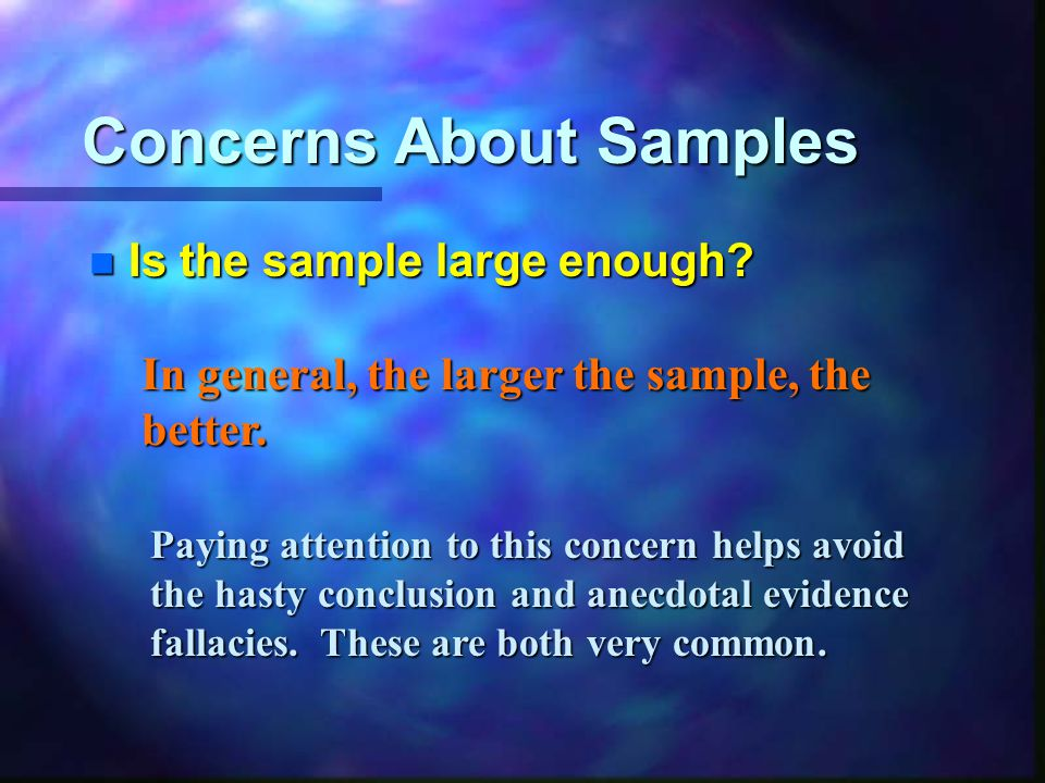 Concerns About Samples n Is the sample large enough.