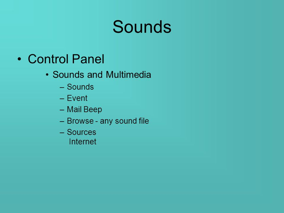 Sounds Control Panel Sounds and Multimedia –Sounds –Event –Mail Beep –Browse - any sound file –Sources Internet