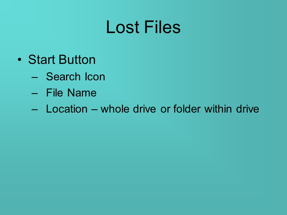 Lost Files Start Button –Search Icon –File Name –Location – whole drive or folder within drive