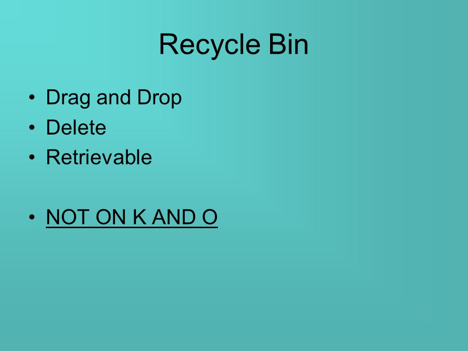 Recycle Bin Drag and Drop Delete Retrievable NOT ON K AND O