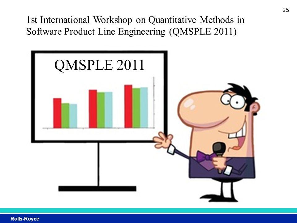 Rolls-Royce 25 1st International Workshop on Quantitative Methods in Software Product Line Engineering (QMSPLE 2011) QMSPLE 2011