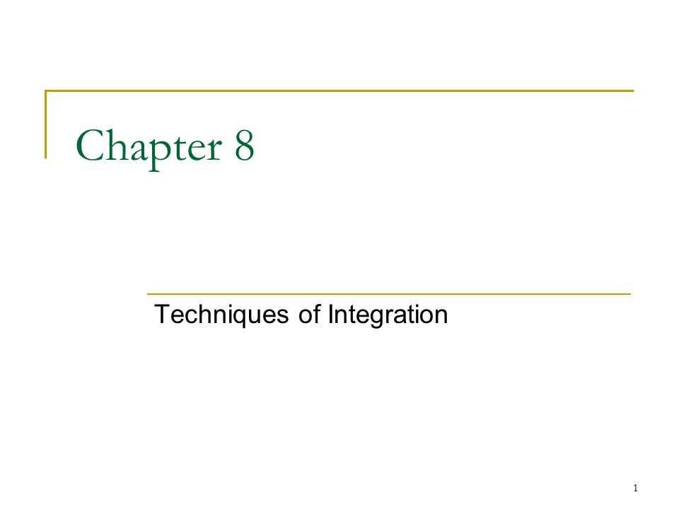 1 Chapter 8 Techniques of Integration