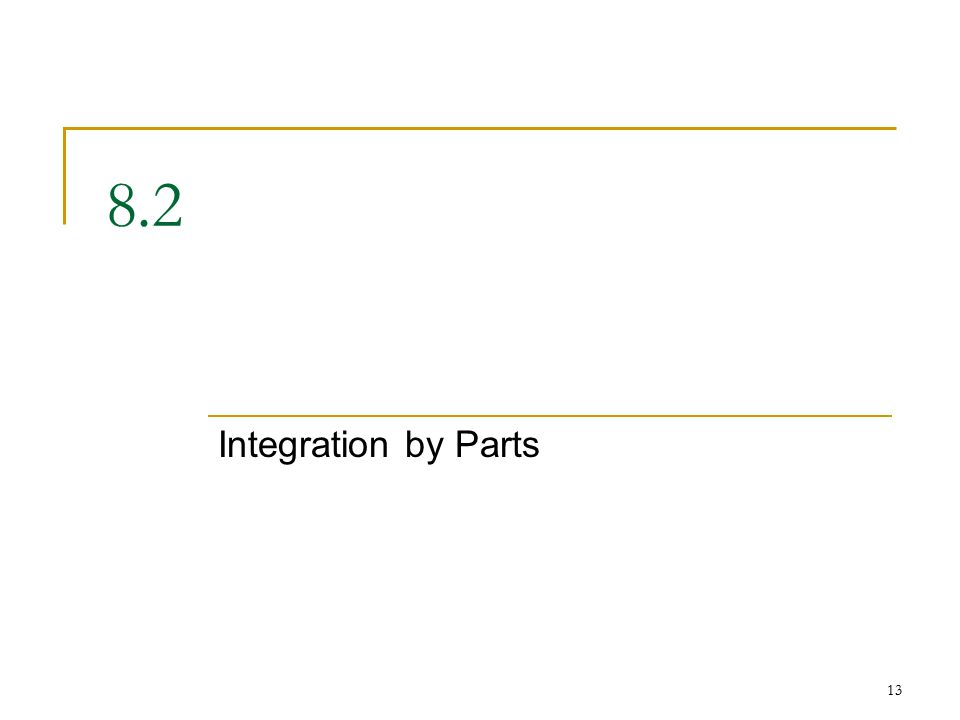 13 8.2 Integration by Parts