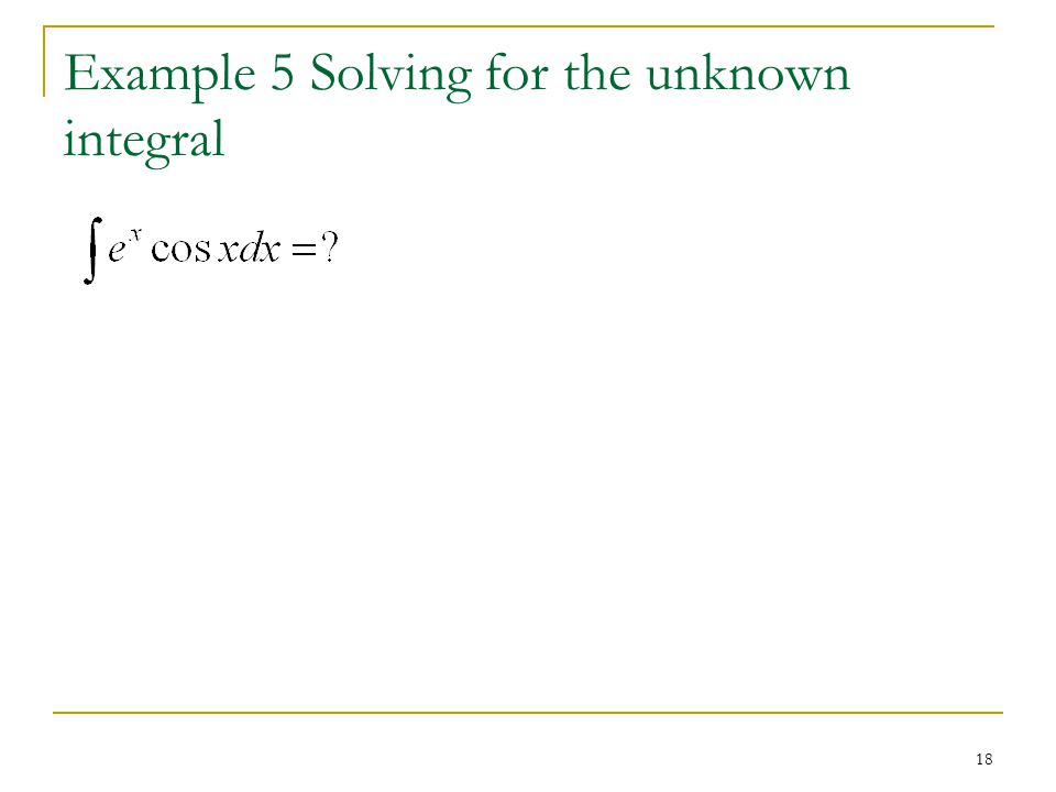 18 Example 5 Solving for the unknown integral