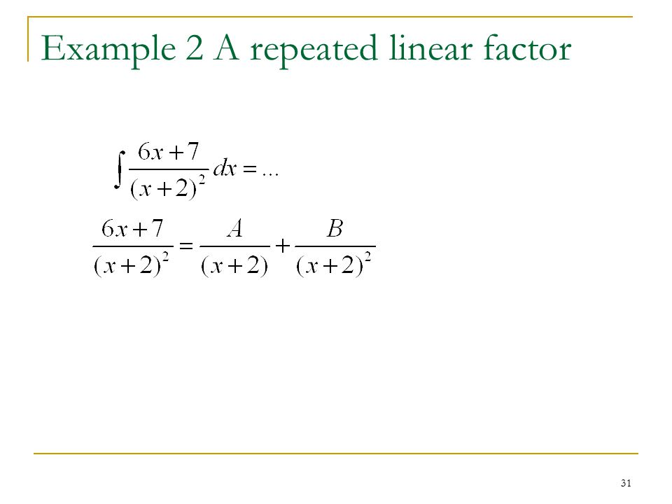 31 Example 2 A repeated linear factor