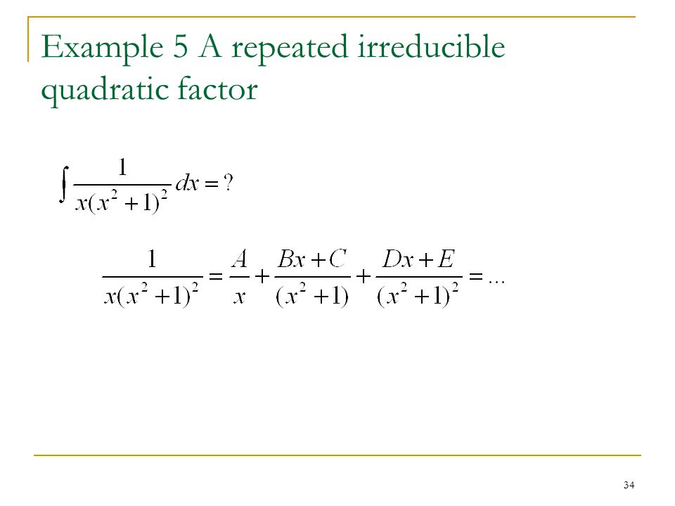 34 Example 5 A repeated irreducible quadratic factor